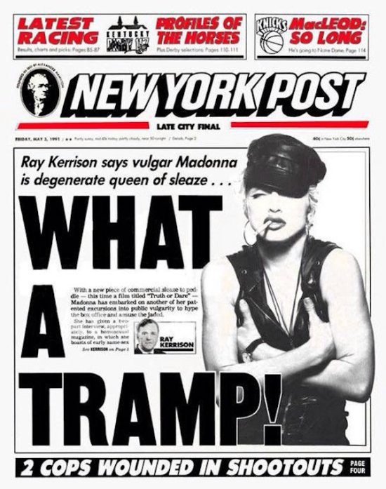 """On May 3 1991, Madonna appeared on the cover of The New York Post with the  headline, """"What A Tramp!"""" The article focused on Madonna's Truth Or Dare ..."""